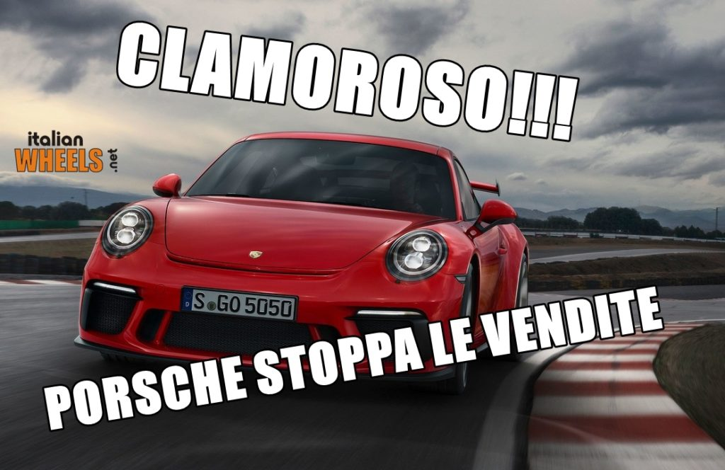 CLAMOROSO! PORSCHE BLOCCA LE VENDITE IN EUROPA!